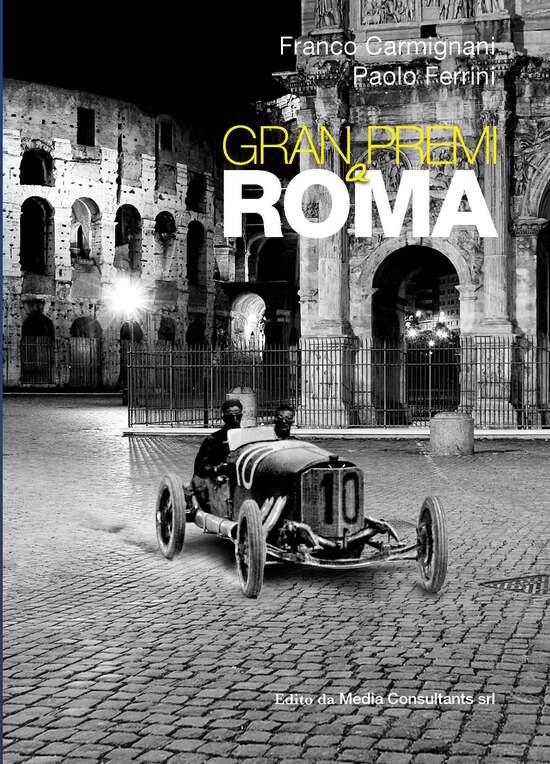 """""""Gran Premi a Roma"""": un secolo di grandi corse"""