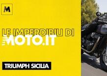 Le imperdibili di Moto.it: Triumph Sicilia